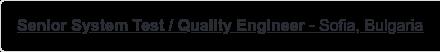 Senior System Test / Quality Engineer - Sofia, Bulgaria