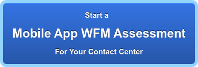 Start a Mobile App WFM Assessment For Your Contact Center