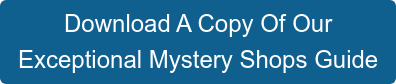 Download A Copy Of Our  Exceptional Mystery Shops Guide