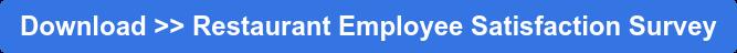 Download >> Restaurant Employee Satisfaction Survey