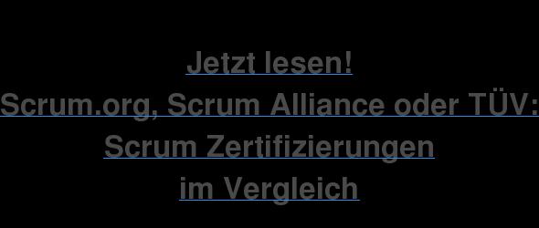 Jetzt lesen! Scrum.org, Scrum Alliance oder TÜV: Scrum Zertifizierungen  im Vergleich