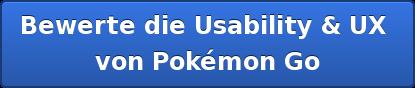 Bewerte die Usability & UX   von Pokémon Go