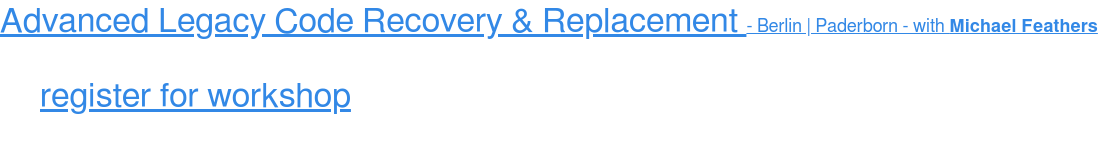 Advanced Legacy Code Recovery & Replacement - Berlin | Paderborn - with Michael  Feathers register for workshop