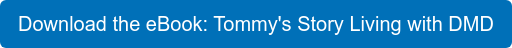Download the eBook: Tommy's Story Living with DMD