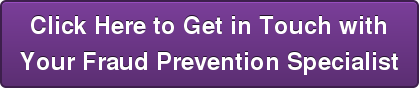 Click Here to Get in Touch with Your Fraud PreventionSpecialist
