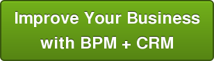 Improve Your Business with BPM + CRM