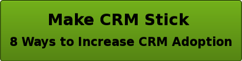 Make CRM Stick   8 Ways to Increase CRM Adoption