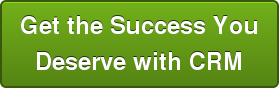 Get the Success You Deserve with CRM
