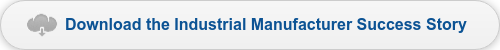 Download the Industrial Manufacturer Success Story
