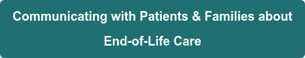 Communicating with Patients & Families about   End-of-Life Care