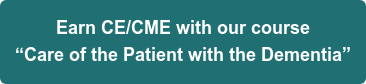 """Earn CE/CME in our course """"Care of the Patient with the Dementia"""""""