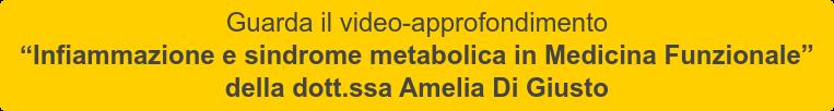 """Guarda il video-approfondimento   """"Infiammazione e sindrome metabolica in Medicina Funzionale"""" della dott.ssa Amelia Di Giusto"""