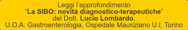 """Leggi l'approfondimento  """"La SIBO: novità diagnostico-terapeutiche""""   del Dott. Lucio Lombardo,  U.O.A. Gastroenterologia, Ospedale Mauriziano U.I, Torino"""