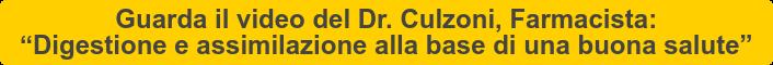 """Guarda il video del Dr. Culzoni, Farmacista:   """"Digestione e assimilazione alla base di una buona salute"""""""
