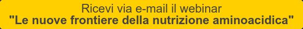 """Ricevi via e-mail il webinar """"Le nuove frontiere della nutrizione aminoacidica"""