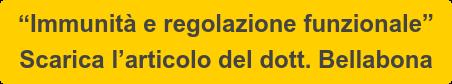 """""""Immunità e regolazione funzionale""""   Scarica l'articolo del dott. Bellabona"""