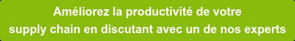 Améliorez la productivité de votre  supply chain en discutant avec un de nos experts