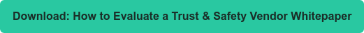 Download: How to Evaluate a Trust & Safety Vendor Whitepaper