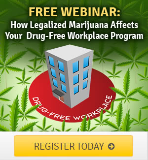 Free Webinar: How Legalized Marijuana Affects Your Drug-Free Workplace Program… (and what you can do about)