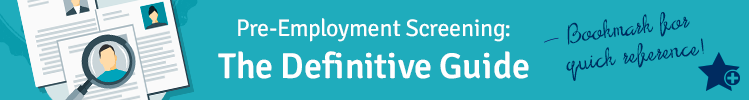 Pre-Employment Screening: The Definitive Guide