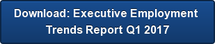 Download: Executive Employment  Trends Report Q1 2017