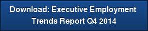 Download: Executive Employment  Trends Report Q4 2014
