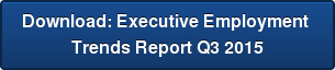 Download: Executive Employment  Trends Report Q3 2015