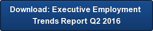 Download: Executive Employment  Trends Report Q2 2016