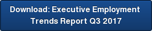Download: Executive Employment  Trends Report Q3 2017