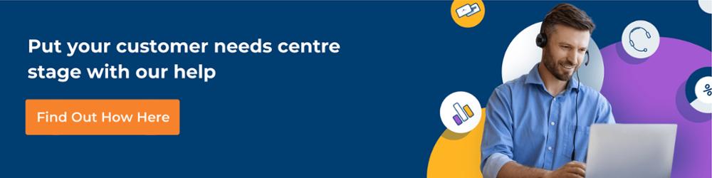 customer needs centre stage