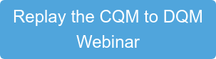 Replay the CQM to DQM Webinar