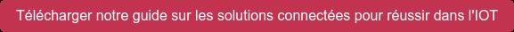 Télécharger notre guide sur les solutions connectées pour réussir dans l'IOT