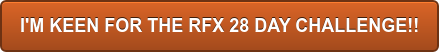 I'M KEEN FOR THE RFX 28 DAY CHALLENGE!!