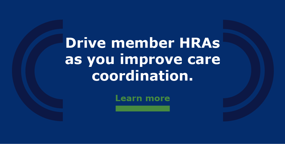 Drive health risk assessments and improve care coordination.