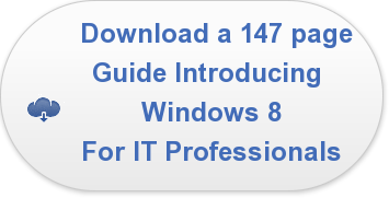 Download a 147 page  Guide Introducing  Windows 8 For IT Professionals