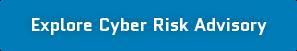 Explore Cyber Risk Advisory