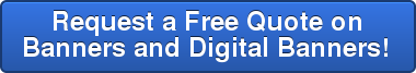 Request a Free Quote on Banners and Digital Banners!