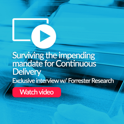 Interview w/ Forrester Research - Surviving the impending mandate for Continuous Delivery