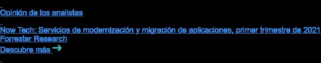 Opinión de los analistas   Now Tech: Servicios de modernización y migración de aplicaciones, primer  trimestre de 2021 Forrester Research Descubre más