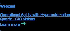 Webinar   Operational Agility with Hyperautomation Quartz - CIO visions Learn more