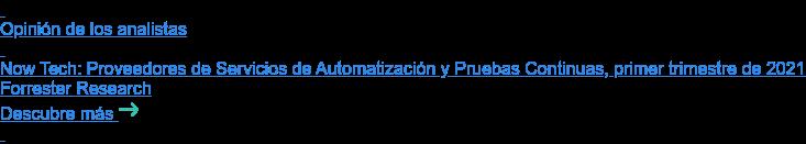 Opinión de los analistas   Now Tech: Proveedores de Servicios de Automatización y Pruebas Continuas,  primer trimestre de 2021 Forrester Research Descubre más