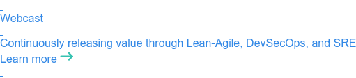 Webinar   Continuously releasing value through Lean-Agile, DevSecOps, and SRE Learn more