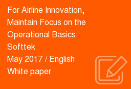 For Airline Innovation,  Maintain Focus on the  Operational Basics   Softtek   May 2017 / English