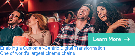 Enabling a Customer-Centric Digital Transformation  One of world's largest cinema chains