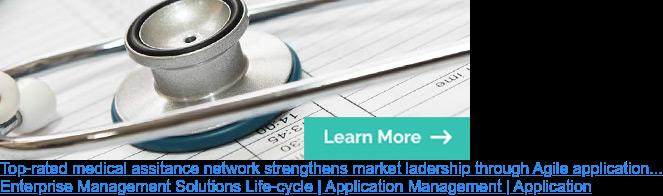 (Best-rated) medical assitance network strengthens market ladership through  Agile application services  Enterprise Management Solutions Life-cycle | Application Management |  Application