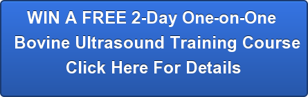 WIN A FREE 2-Day One-on-One  Bovine Ultrasound Training Course Click Here For Details
