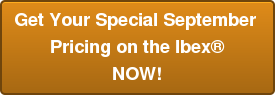 Get Your Special September  Pricing on the Ibex® NOW!