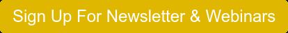 Sign Up For Newsletter & Webinars