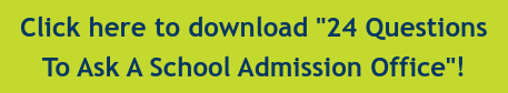 """Click here to download """"24 Questions  To Ask A School Admission Office""""!"""