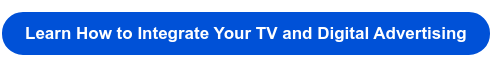Learn How to Integrate Your TV and Digital Advertising